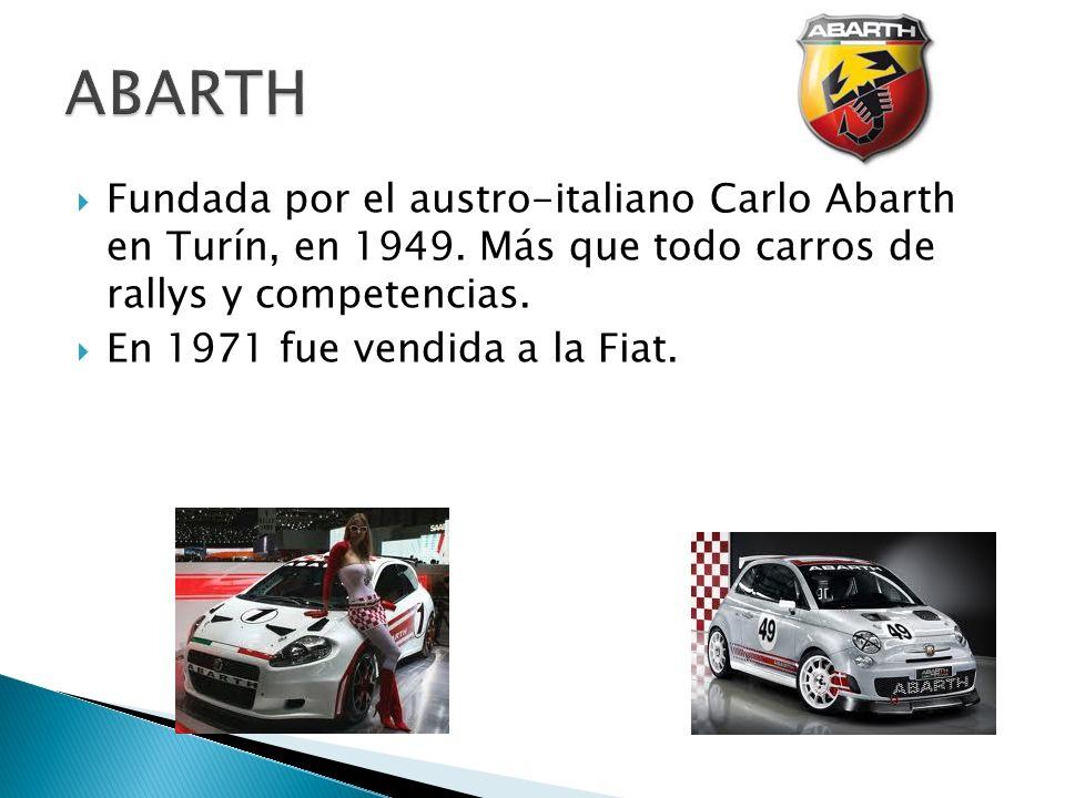 ABARTHFundada por el austro-italiano Carlo Abarth en Turín, en 1949. Más que todo carros de rallys y competencias.