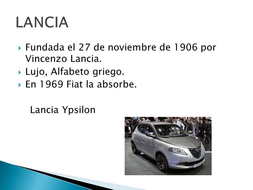 LANCIA Fundada el 27 de noviembre de 1906 por Vincenzo Lancia.