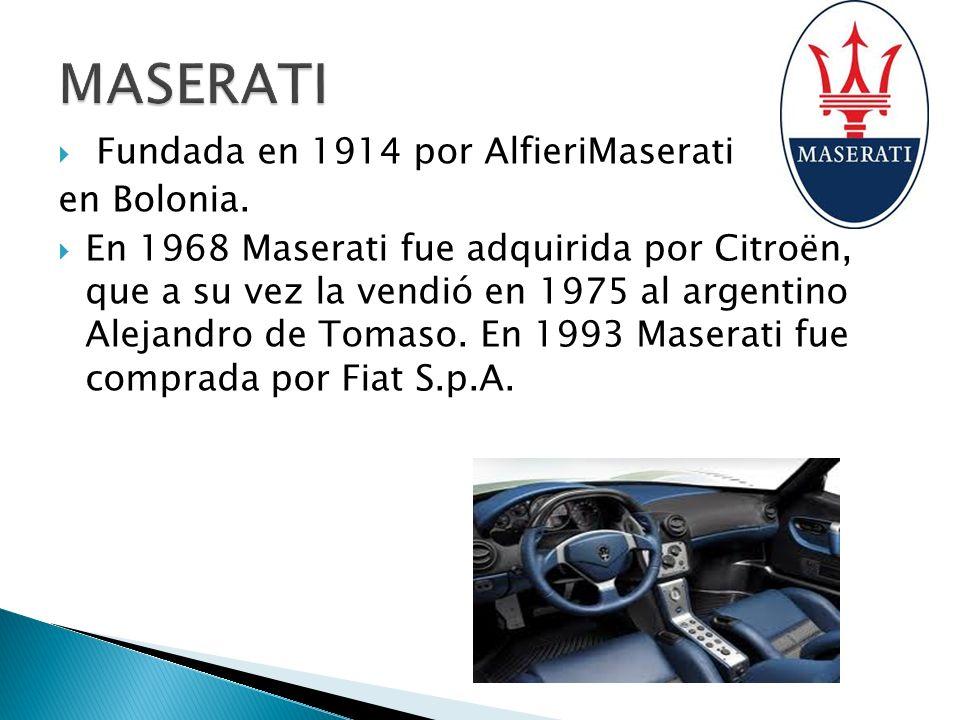 MASERATI Fundada en 1914 por AlfieriMaserati en Bolonia.