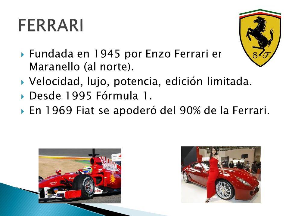 FERRARI Fundada en 1945 por Enzo Ferrari en Maranello (al norte).