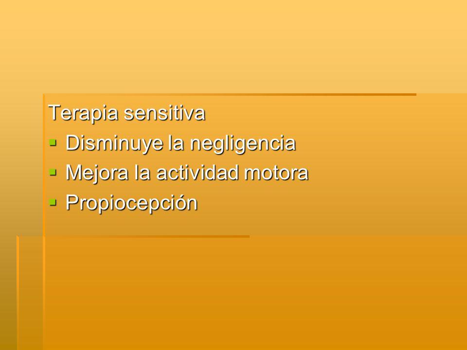 Terapia sensitiva Disminuye la negligencia Mejora la actividad motora Propiocepción