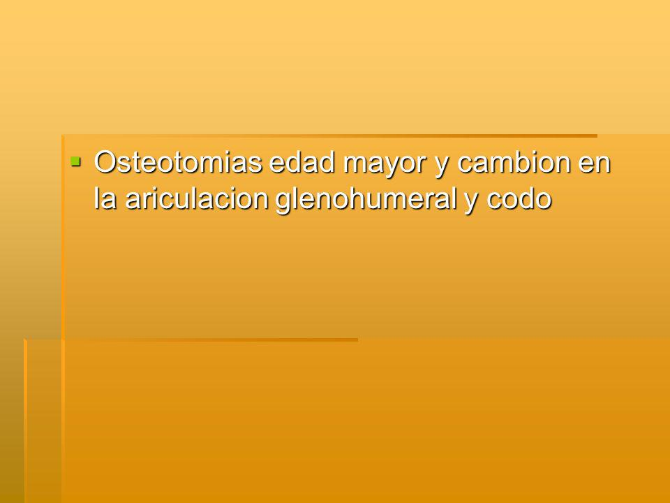 Osteotomias edad mayor y cambion en la ariculacion glenohumeral y codo