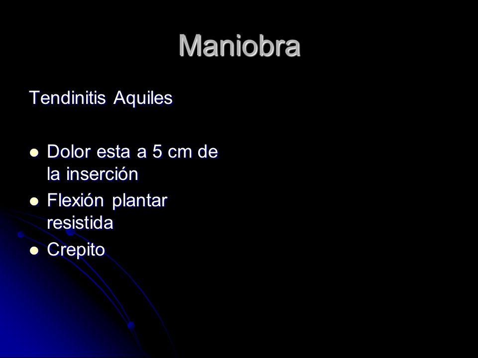 Maniobra Tendinitis Aquiles Dolor esta a 5 cm de la inserción