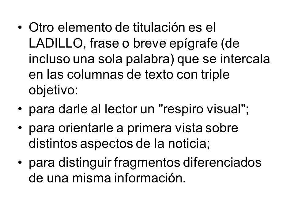 Otro elemento de titulación es el LADILLO, frase o breve epígrafe (de incluso una sola palabra) que se intercala en las columnas de texto con triple objetivo: