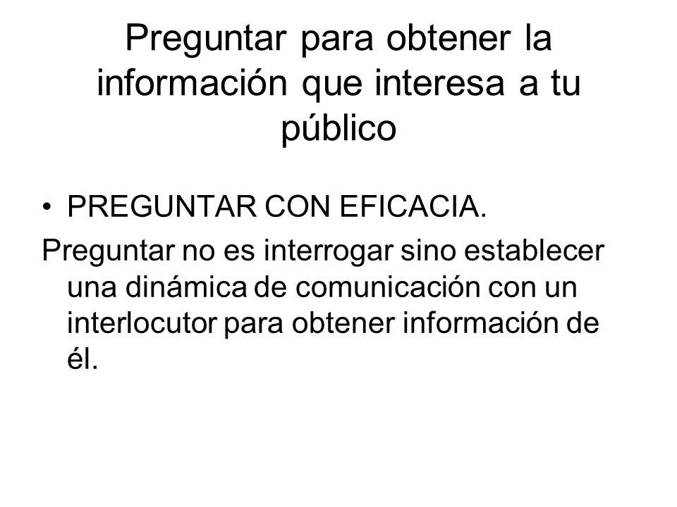 Preguntar para obtener la información que interesa a tu público