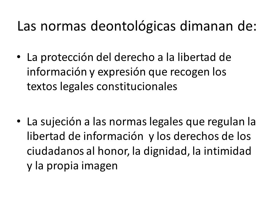 Las normas deontológicas dimanan de: