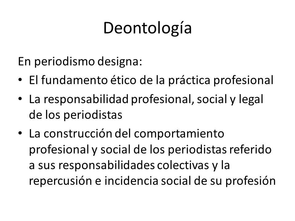 Deontología En periodismo designa: