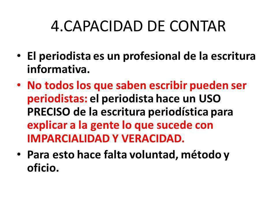 4.CAPACIDAD DE CONTAR El periodista es un profesional de la escritura informativa.