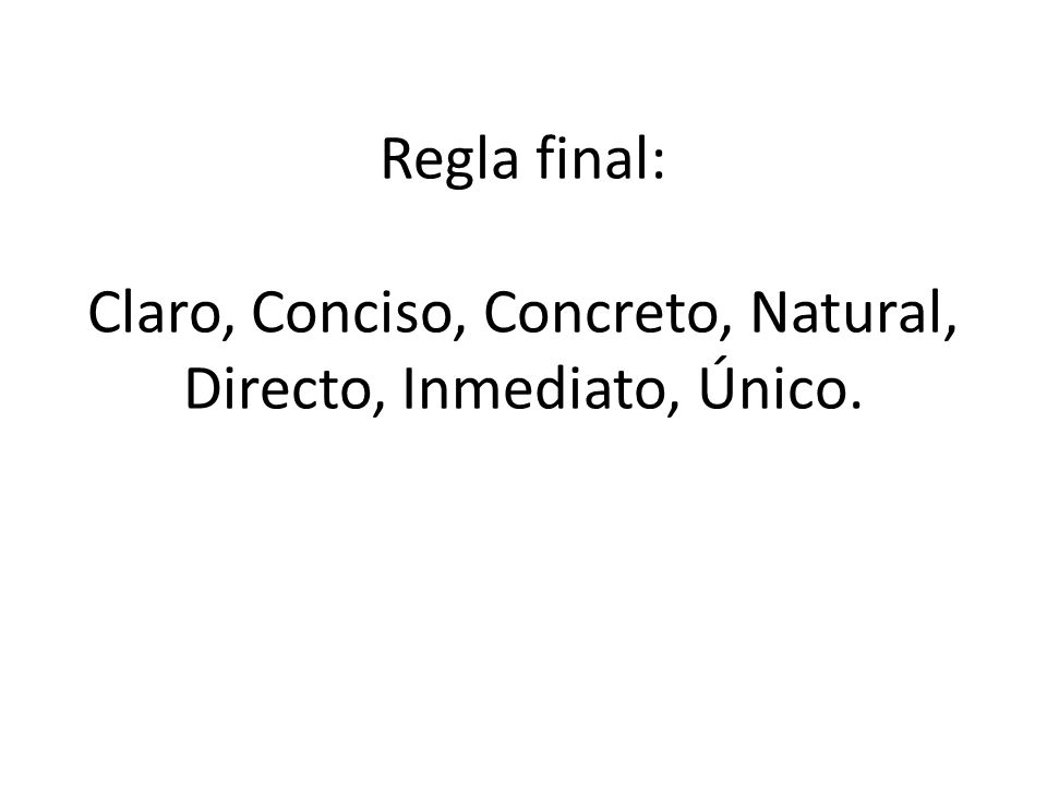 Regla final: Claro, Conciso, Concreto, Natural, Directo, Inmediato, Único.