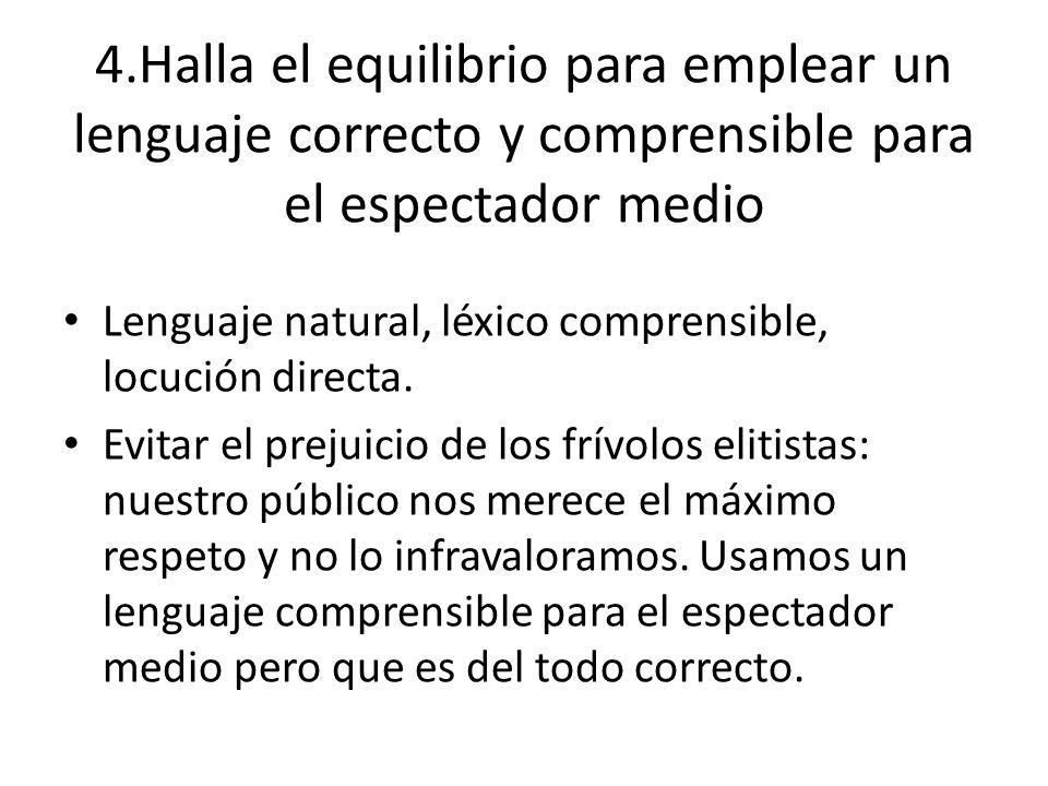 4.Halla el equilibrio para emplear un lenguaje correcto y comprensible para el espectador medio