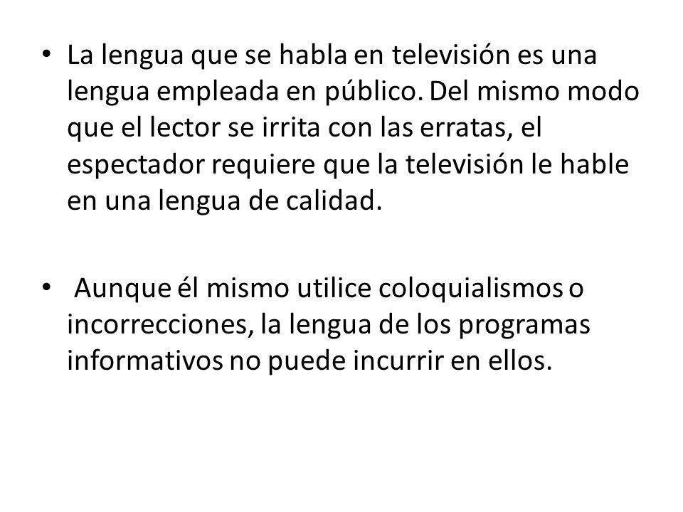 La lengua que se habla en televisión es una lengua empleada en público