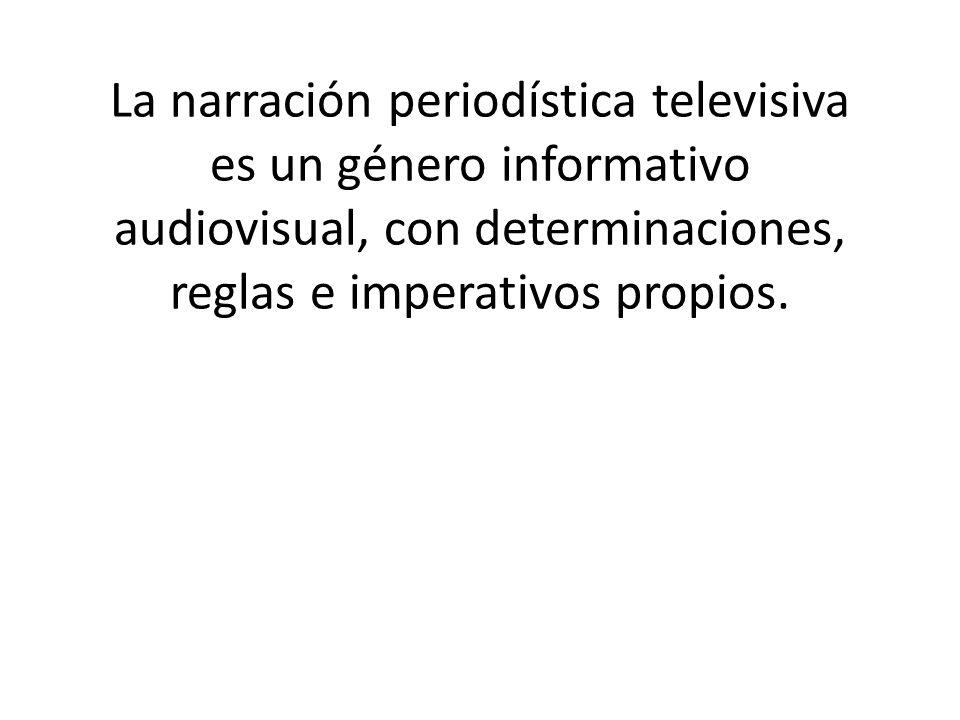 La narración periodística televisiva es un género informativo audiovisual, con determinaciones, reglas e imperativos propios.