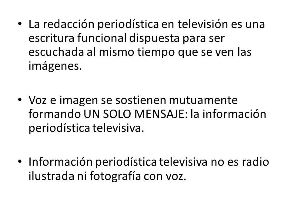 La redacción periodística en televisión es una escritura funcional dispuesta para ser escuchada al mismo tiempo que se ven las imágenes.