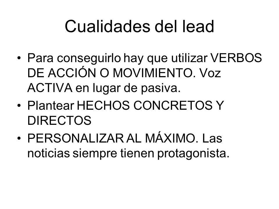 Cualidades del leadPara conseguirlo hay que utilizar VERBOS DE ACCIÓN O MOVIMIENTO. Voz ACTIVA en lugar de pasiva.