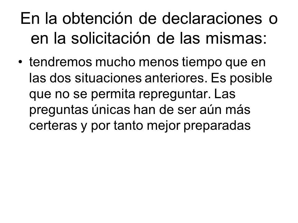 En la obtención de declaraciones o en la solicitación de las mismas: