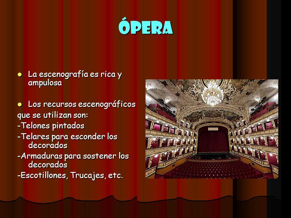 Ópera La escenografía es rica y ampulosa Los recursos escenográficos