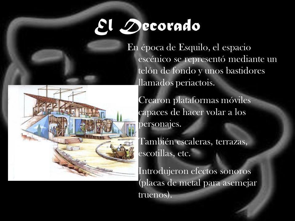 El Decorado En época de Esquilo, el espacio escénico se representó mediante un telón de fondo y unos bastidores llamados periactois.