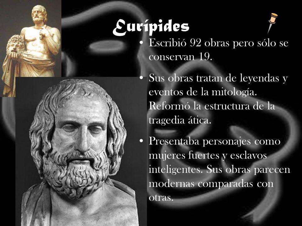 Eurípides Escribió 92 obras pero sólo se conservan 19.