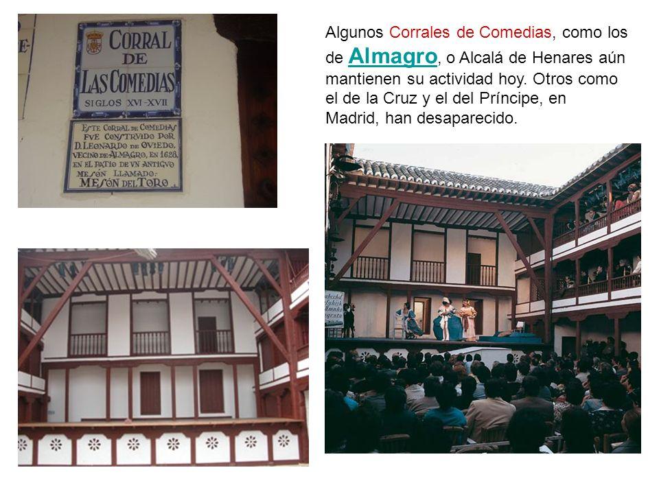 Algunos Corrales de Comedias, como los de Almagro, o Alcalá de Henares aún mantienen su actividad hoy.