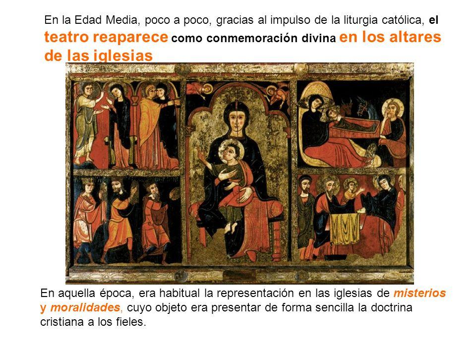 En la Edad Media, poco a poco, gracias al impulso de la liturgia católica, el teatro reaparece como conmemoración divina en los altares de las iglesias
