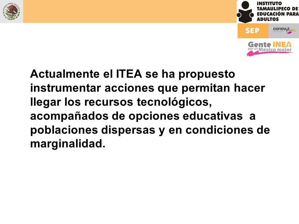 Actualmente el ITEA se ha propuesto instrumentar acciones que permitan hacer llegar los recursos tecnológicos, acompañados de opciones educativas a poblaciones dispersas y en condiciones de marginalidad.