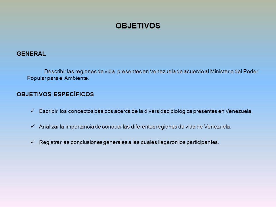 OBJETIVOS GENERAL. Describir las regiones de vida presentes en Venezuela de acuerdo al Ministerio del Poder Popular para el Ambiente.