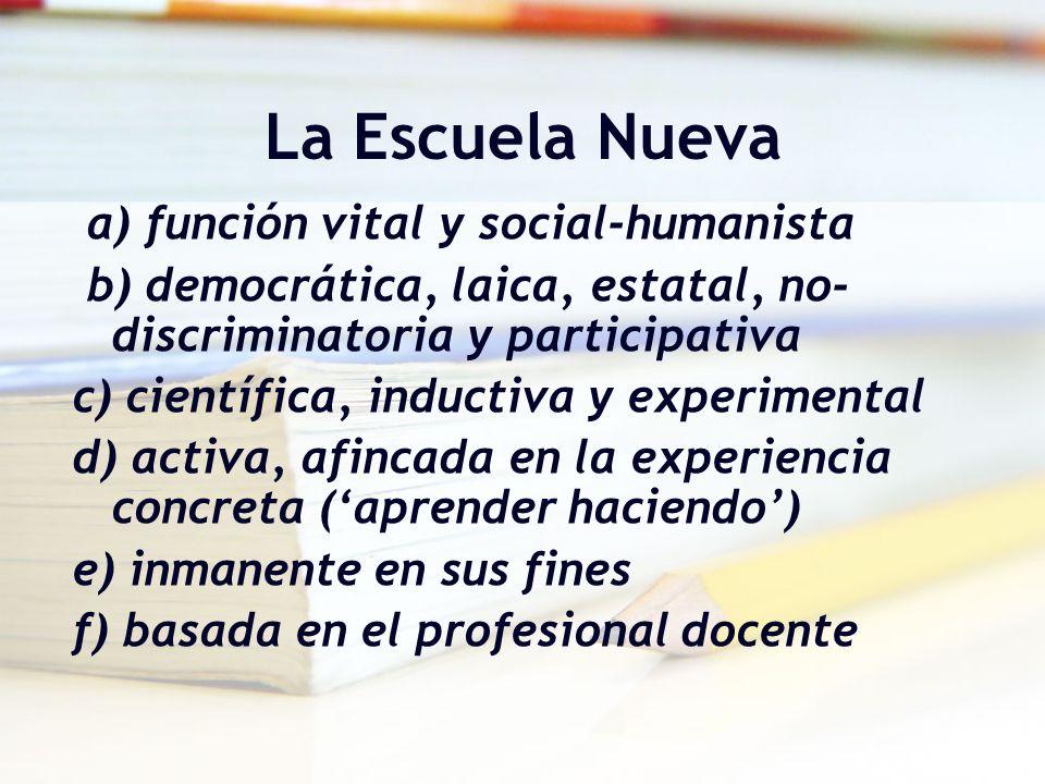La Escuela Nueva a) función vital y social-humanista