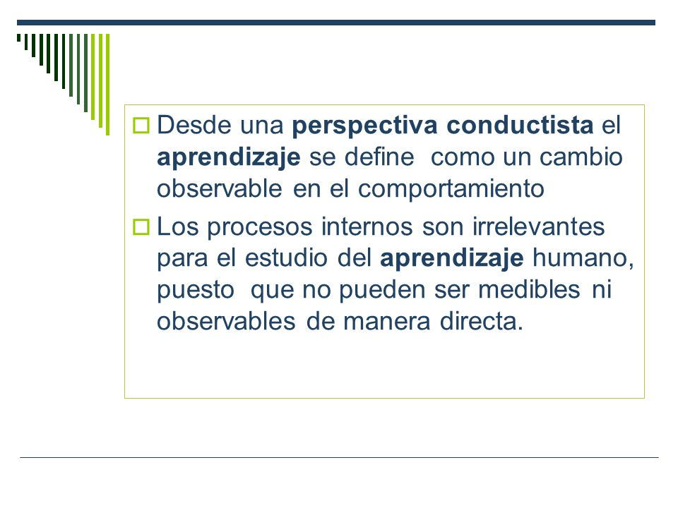 Desde una perspectiva conductista el aprendizaje se define como un cambio observable en el comportamiento