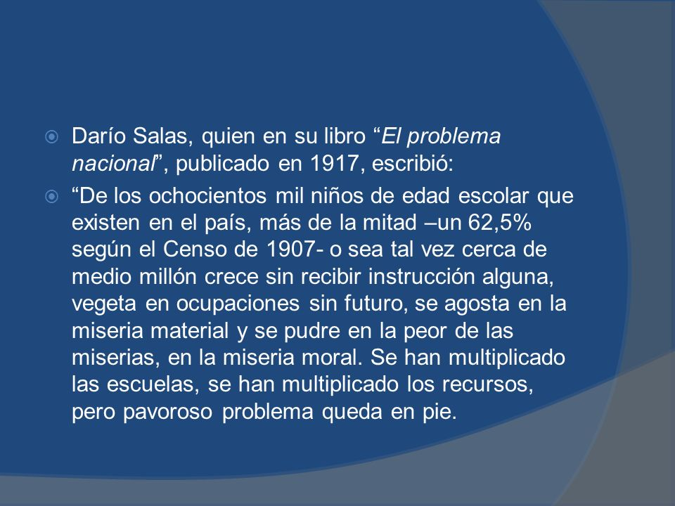 Darío Salas, quien en su libro El problema nacional , publicado en 1917, escribió: