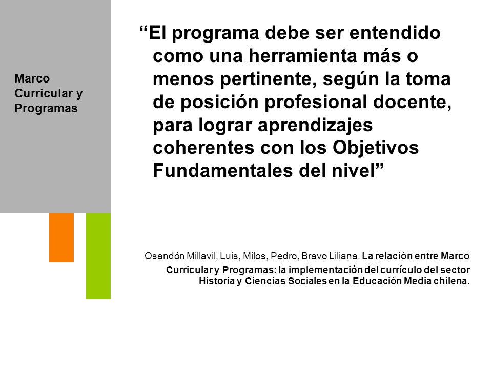 El programa debe ser entendido como una herramienta más o menos pertinente, según la toma de posición profesional docente, para lograr aprendizajes coherentes con los Objetivos Fundamentales del nivel