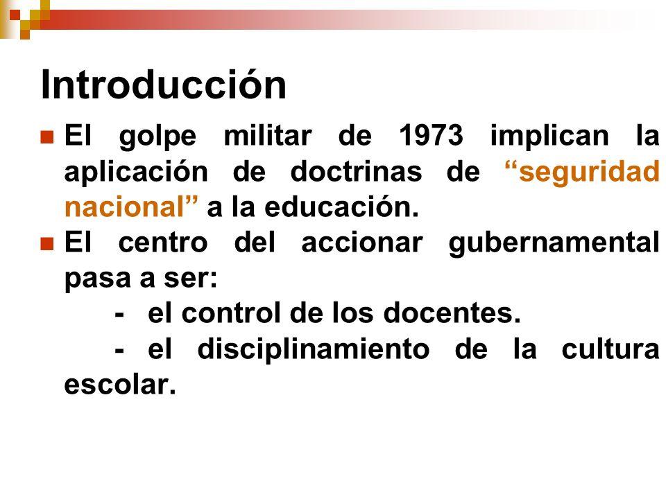 IntroducciónEl golpe militar de 1973 implican la aplicación de doctrinas de seguridad nacional a la educación.