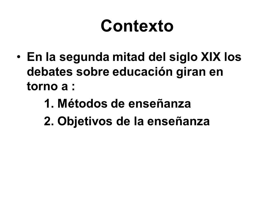 Contexto En la segunda mitad del siglo XIX los debates sobre educación giran en torno a : 1. Métodos de enseñanza.
