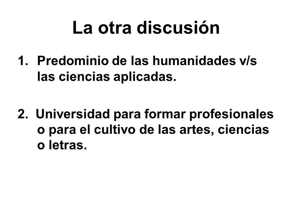 La otra discusión Predominio de las humanidades v/s las ciencias aplicadas.