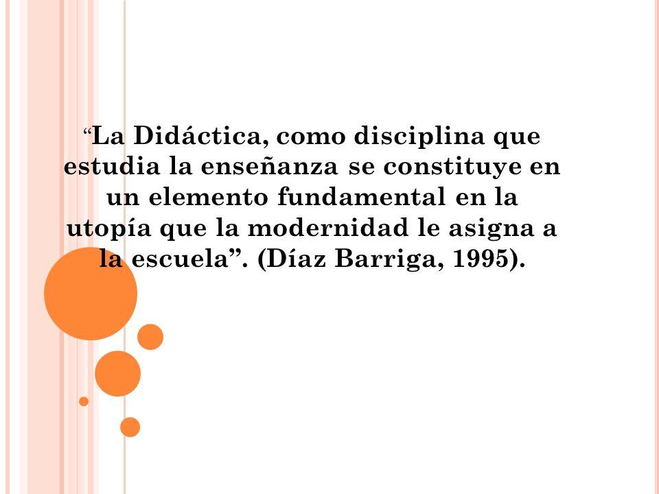 La Didáctica, como disciplina que estudia la enseñanza se constituye en un elemento fundamental en la utopía que la modernidad le asigna a la escuela .
