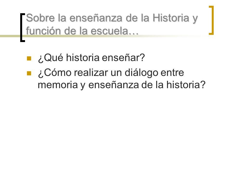 Sobre la enseñanza de la Historia y función de la escuela…