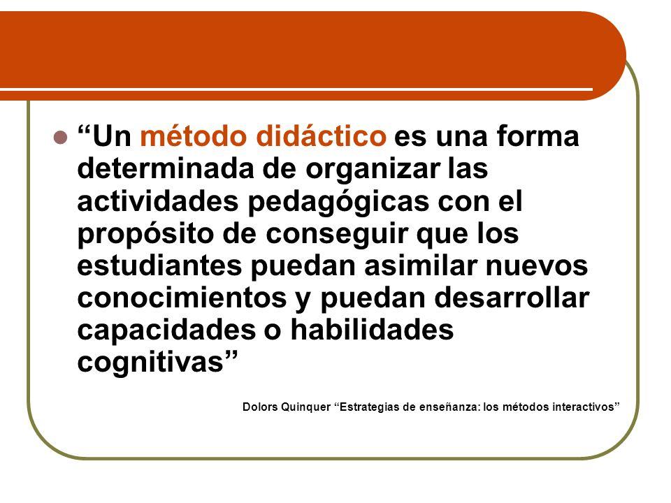 Un método didáctico es una forma determinada de organizar las actividades pedagógicas con el propósito de conseguir que los estudiantes puedan asimilar nuevos conocimientos y puedan desarrollar capacidades o habilidades cognitivas