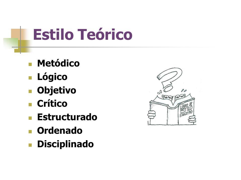 Estilo Teórico Metódico Lógico Objetivo Crítico Estructurado Ordenado