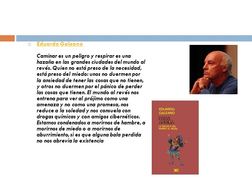 Eduardo Galeano Caminar es un peligro y respirar es una hazaña en las grandes ciudades del mundo al revés.
