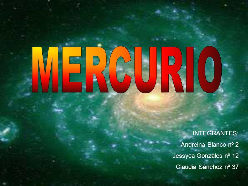 MERCURIO INTEGRANTES: Andreina Blanco nº 2 Jessyca Gonzales nº 12