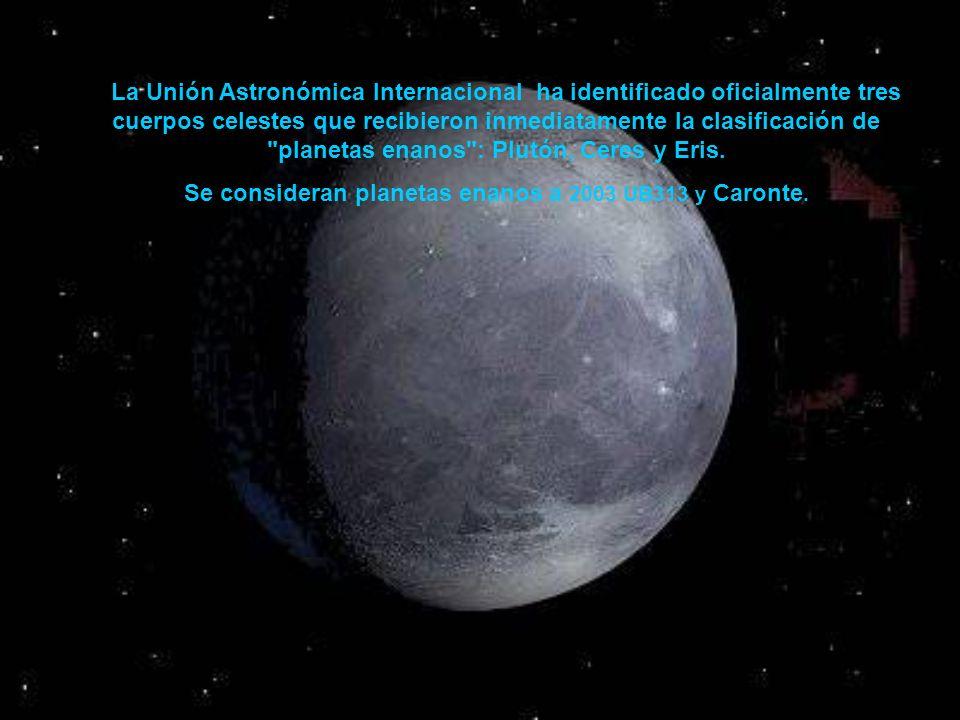 Se consideran planetas enanos a 2003 UB313 y Caronte.