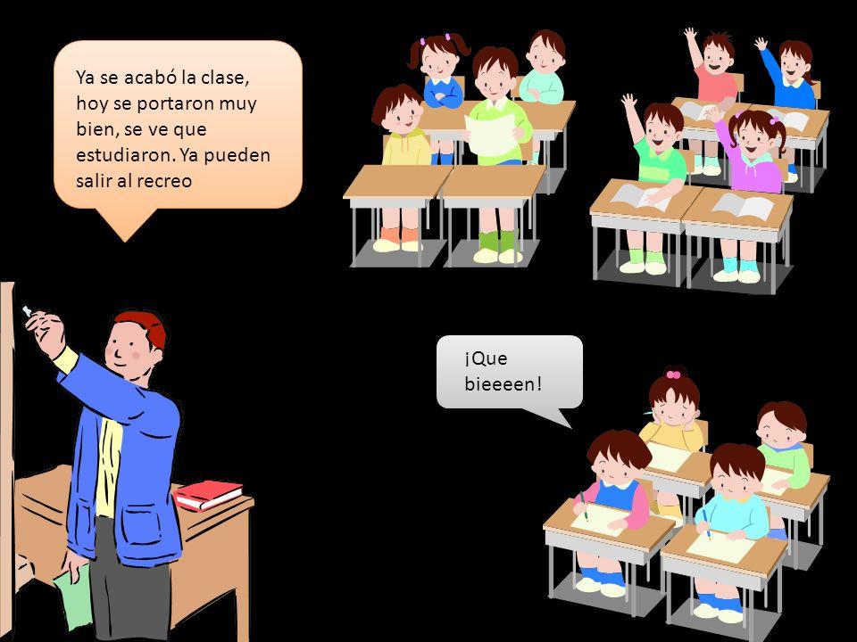 Ya se acabó la clase, hoy se portaron muy bien, se ve que estudiaron