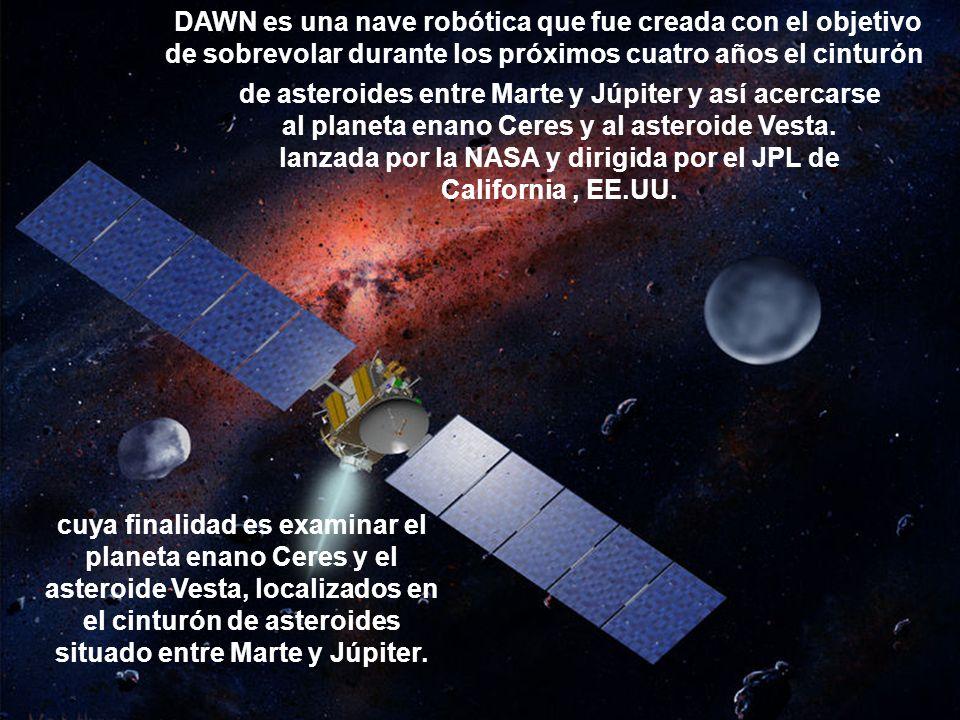 DAWN es una nave robótica que fue creada con el objetivo de sobrevolar durante los próximos cuatro años el cinturón