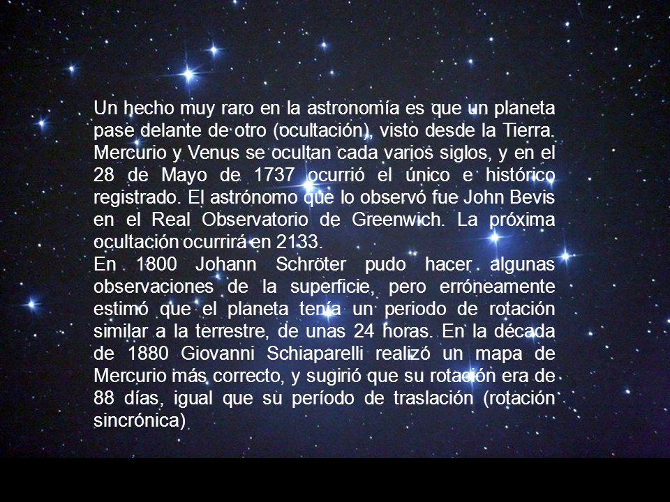 Un hecho muy raro en la astronomía es que un planeta pase delante de otro (ocultación), visto desde la Tierra. Mercurio y Venus se ocultan cada varios siglos, y en el 28 de Mayo de 1737 ocurrió el único e histórico registrado. El astrónomo que lo observó fue John Bevis en el Real Observatorio de Greenwich. La próxima ocultación ocurrirá en 2133.