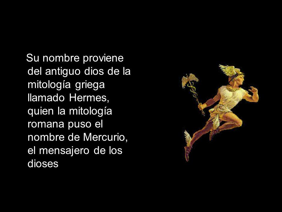 Su nombre proviene del antiguo dios de la mitología griega llamado Hermes, quien la mitología romana puso el nombre de Mercurio, el mensajero de los dioses