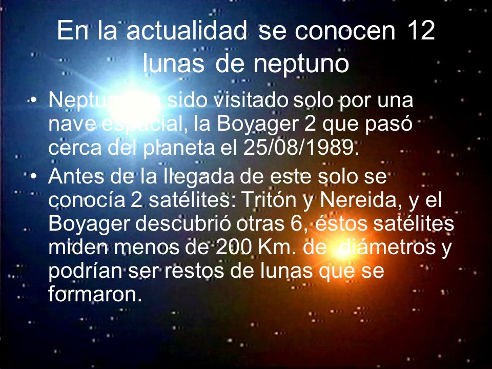 En la actualidad se conocen 12 lunas de neptuno