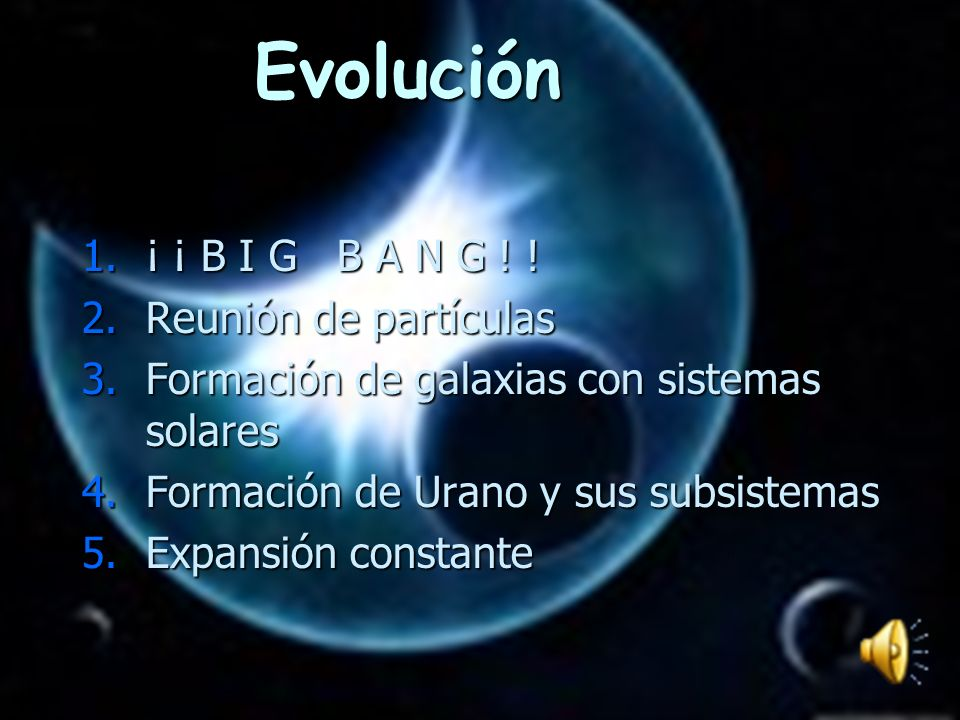 Evolución ¡ ¡ B I G B A N G ! ! Reunión de partículas