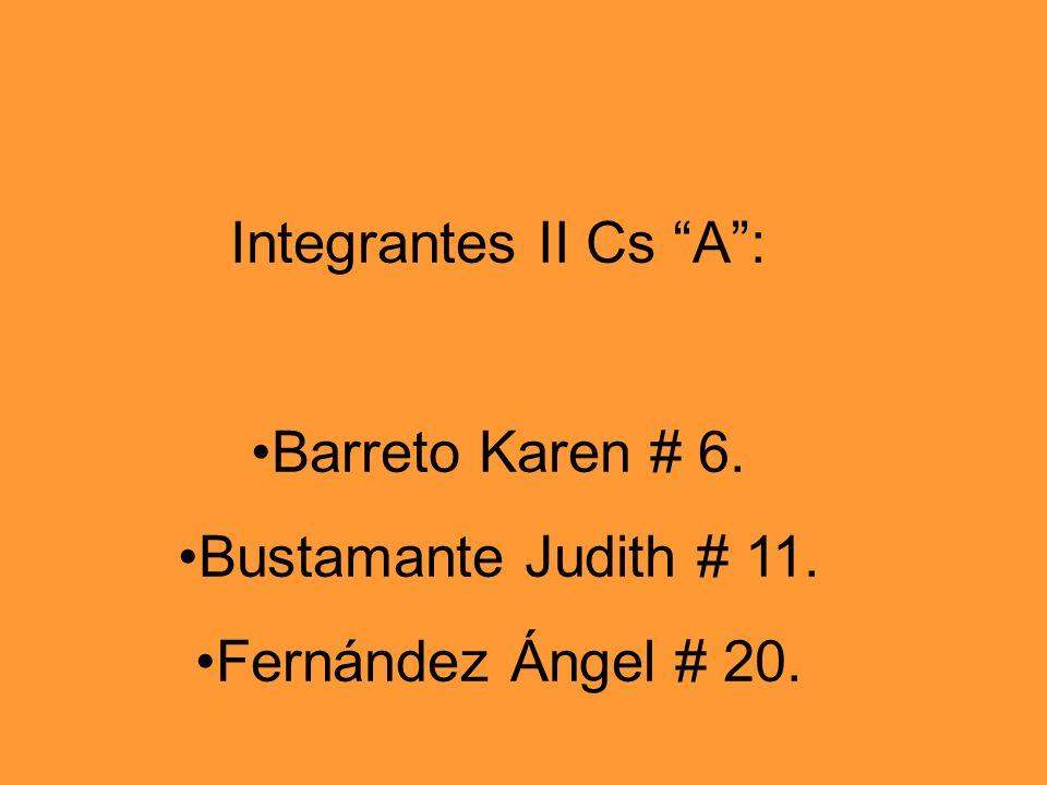 Integrantes II Cs A : Barreto Karen # 6. Bustamante Judith # 11. Fernández Ángel # 20.