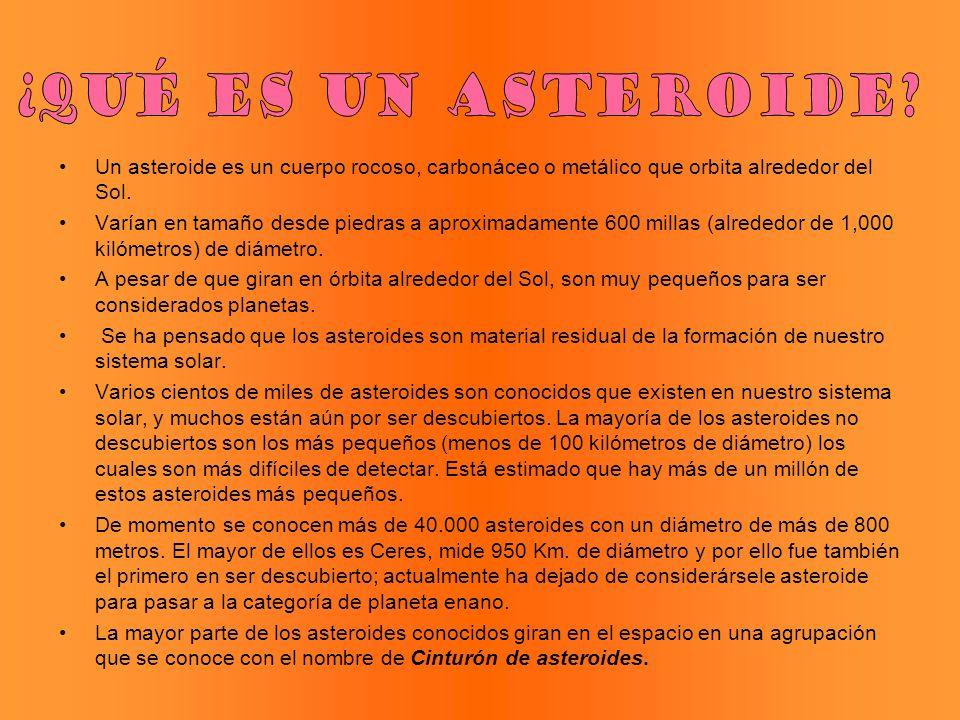 ¿Qué es un asteroide Un asteroide es un cuerpo rocoso, carbonáceo o metálico que orbita alrededor del Sol.