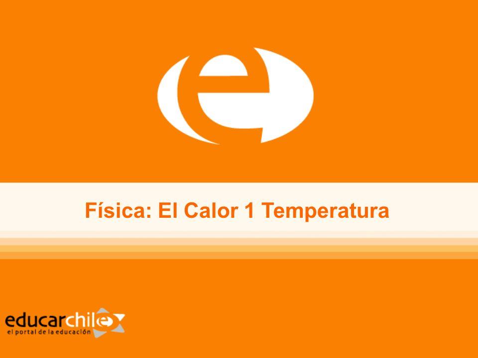 Física: El Calor 1 Temperatura