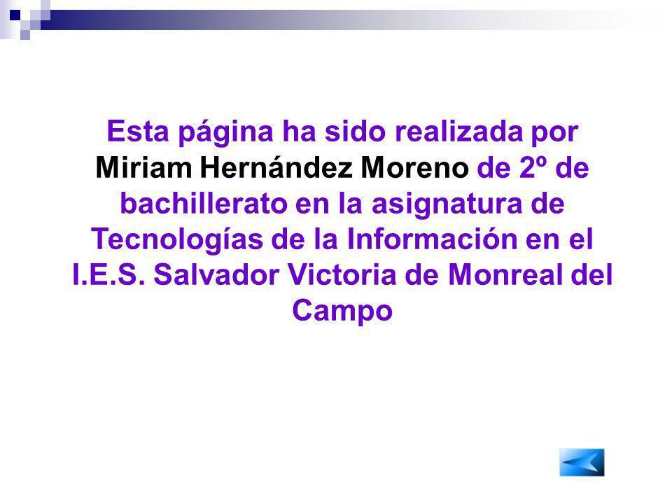 Esta página ha sido realizada por Miriam Hernández Moreno de 2º de bachillerato en la asignatura de Tecnologías de la Información en el I.E.S.
